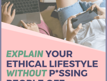 Essential Steps To Explain Your Ethical Lifestyle Without Pissing People Off-Human-of-Impact-eco-friendly-sustainable-ethical